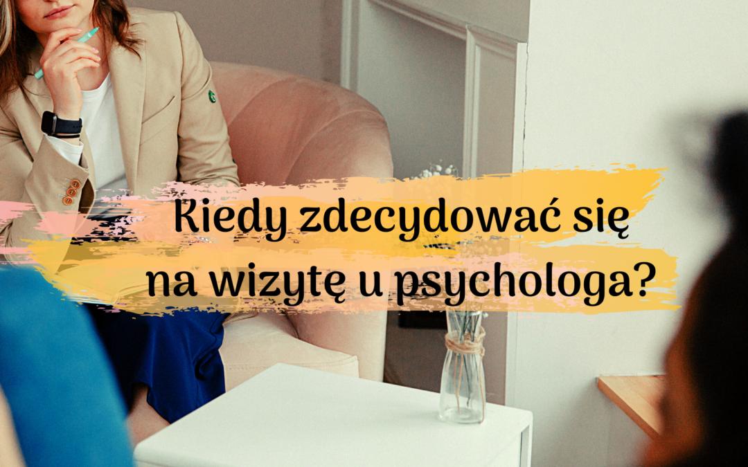 Kiedy zdecydować się na wizytę u psychologa?